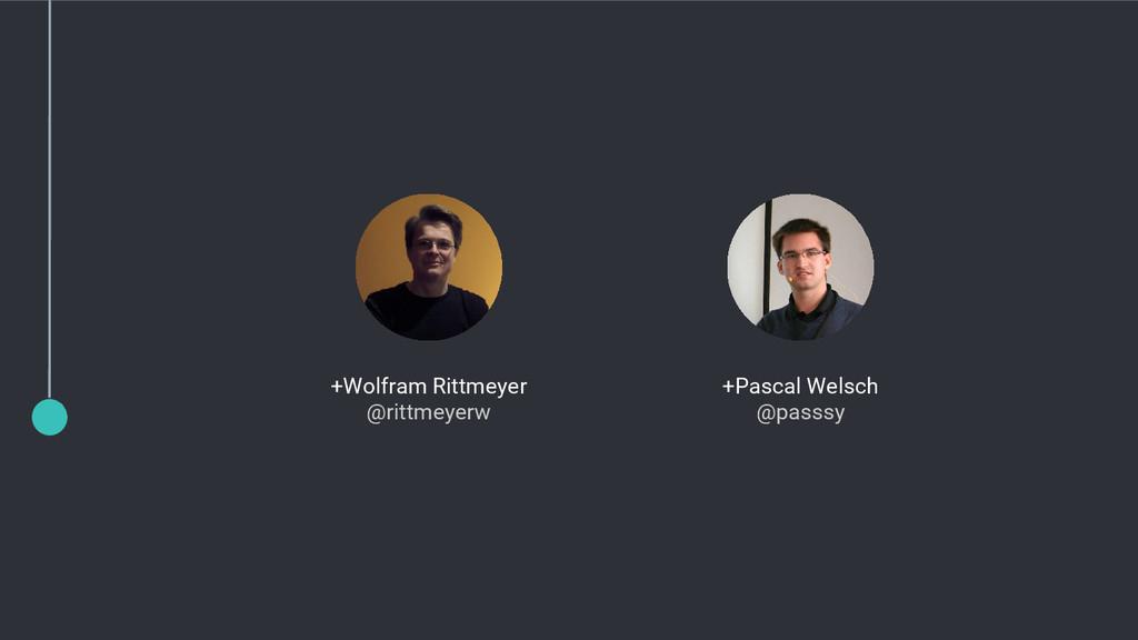 +Wolfram Rittmeyer @rittmeyerw +Pascal Welsch @...