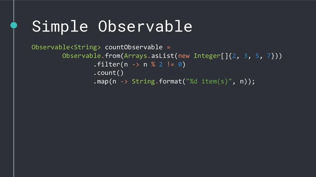 Simple Observable Observable<String> countObser...