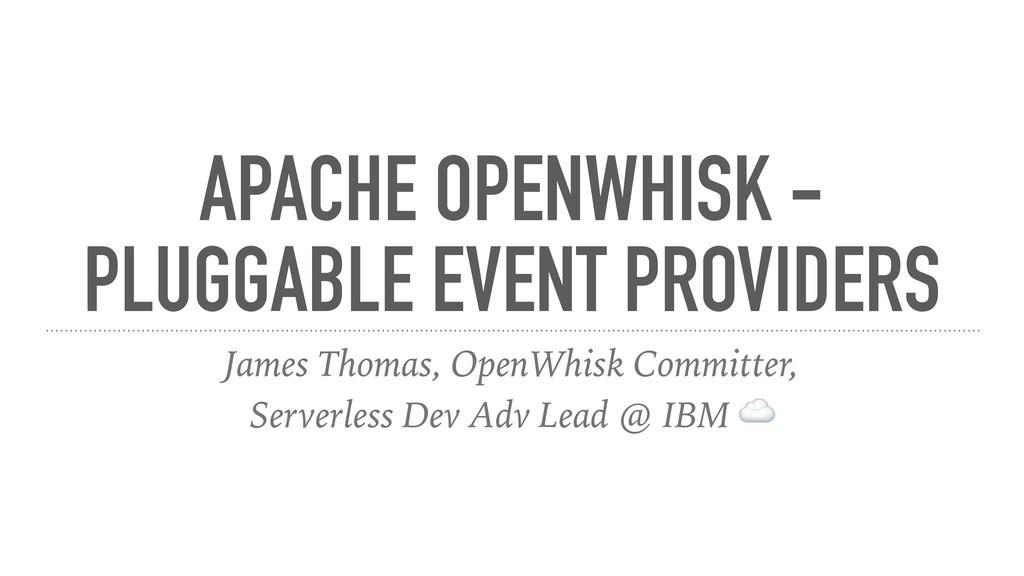APACHE OPENWHISK - PLUGGABLE EVENT PROVIDERS Ja...