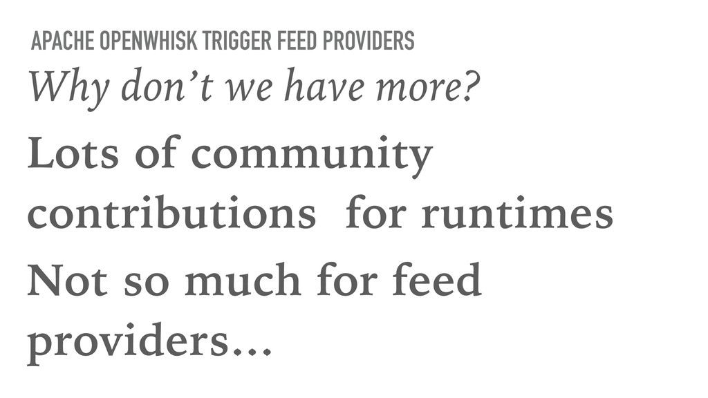 APACHE OPENWHISK TRIGGER FEED PROVIDERS Why don...