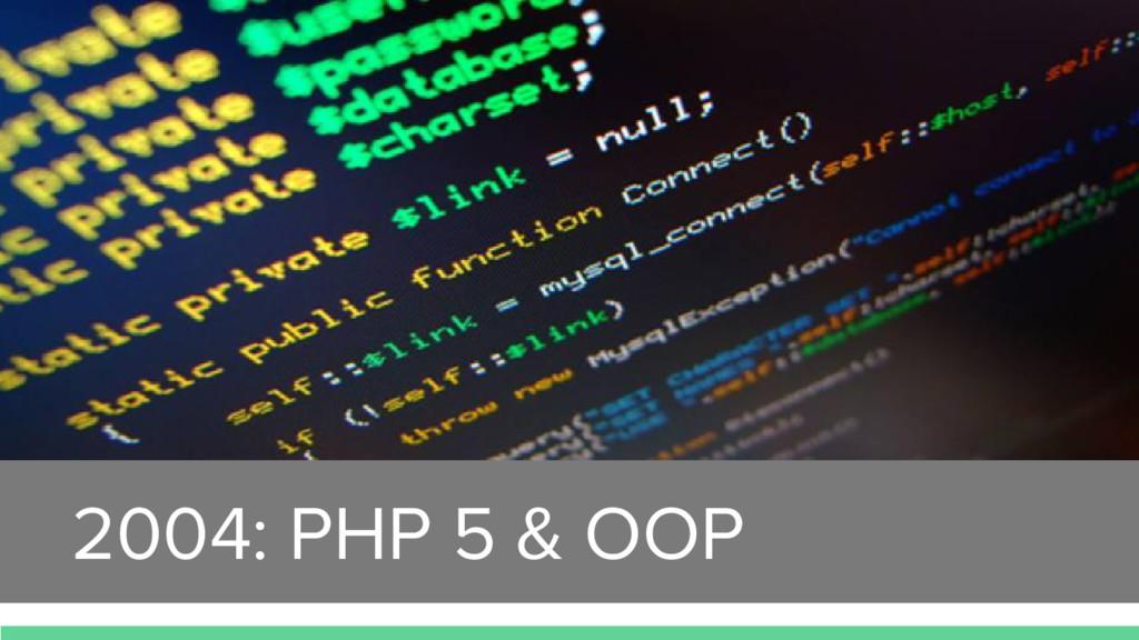 2004: PHP 5 & OOP