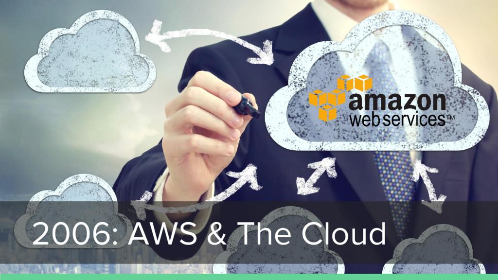 2006: AWS & The Cloud
