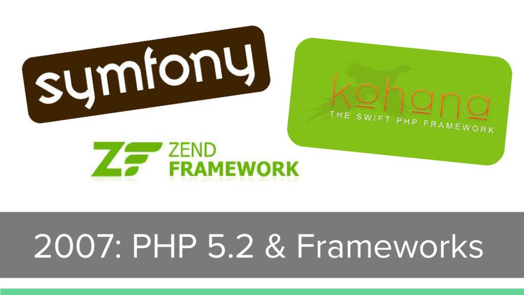 2007: PHP 5.2 & Frameworks