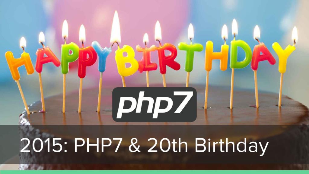 2015: PHP7 & 20th Birthday