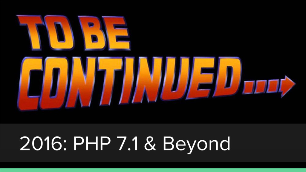 2016: PHP 7.1 & Beyond