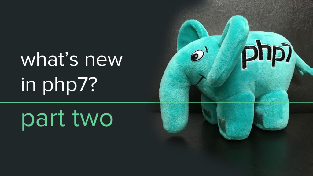 what's new in php7? part two