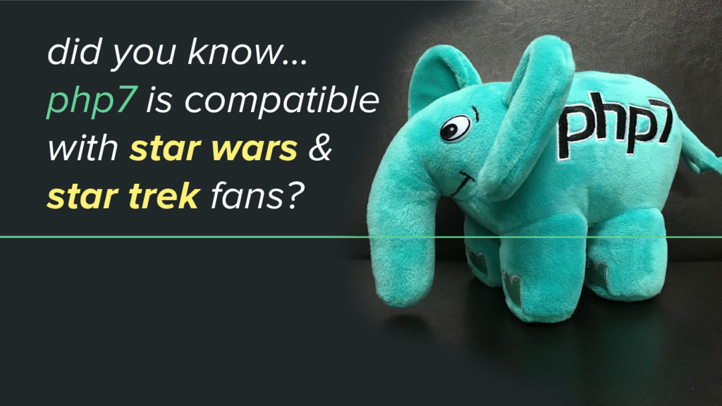 did you know... php7 is compatible with star wa...