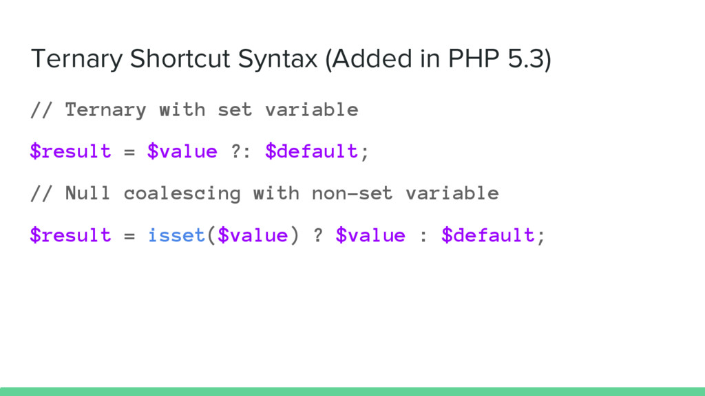 Ternary Shortcut Syntax (Added in PHP 5.3) // T...