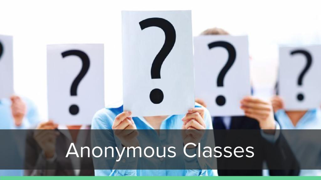 Anonymous Classes