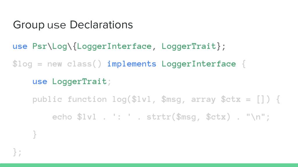 Group use Declarations use Psr\Log\{LoggerInter...