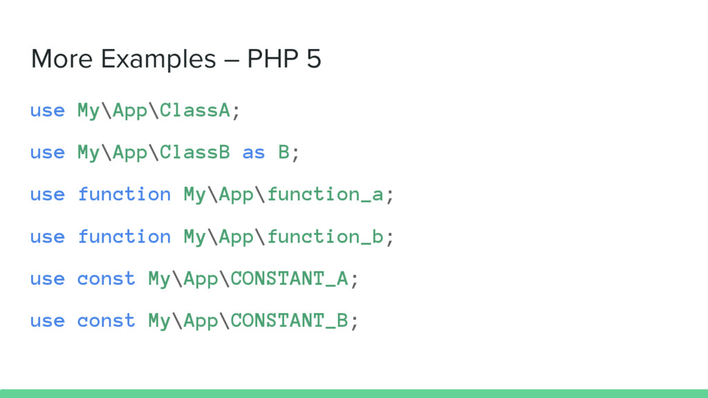 More Examples – PHP 5 use My\App\ClassA; use My...
