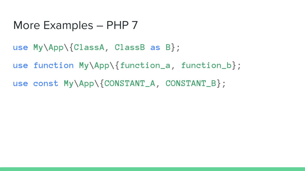 More Examples – PHP 7 use My\App\{ClassA, Class...