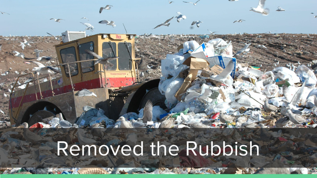 Removed the Rubbish