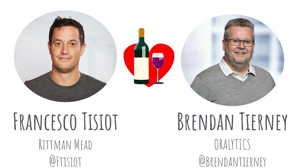 Francesco Tisiot Rittman Mead @Ftisiot Brendan ...