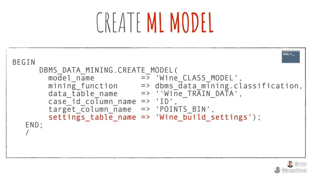 BEGIN DBMS_DATA_MINING.CREATE_MODEL( model_name...