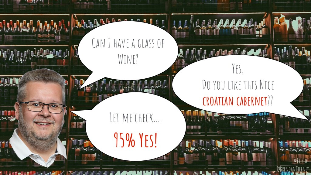 Can I have a glass of Wine? Yes, Do you like th...