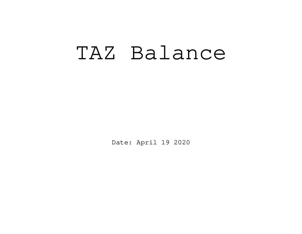 TAZ Balance Date: April 19 2020