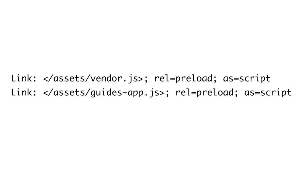 Link: </assets/vendor.js>; rel=preload; as=scri...