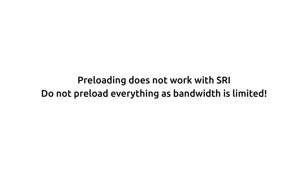 Preloading does not work with SRI Do not preloa...