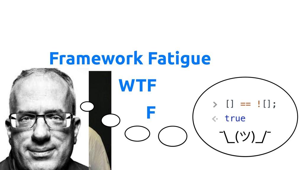 WTF Fear of IE Framework Fatigue ¯\_(ツ)_/¯