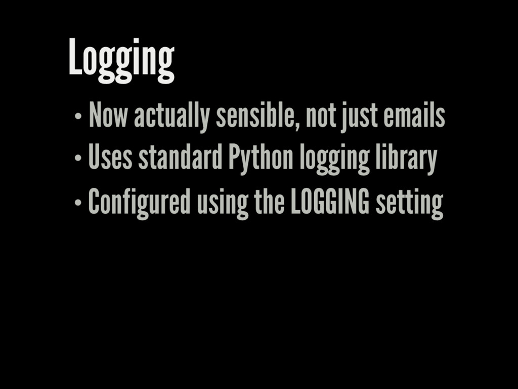 Logging Now actually sensible, not just emails ...