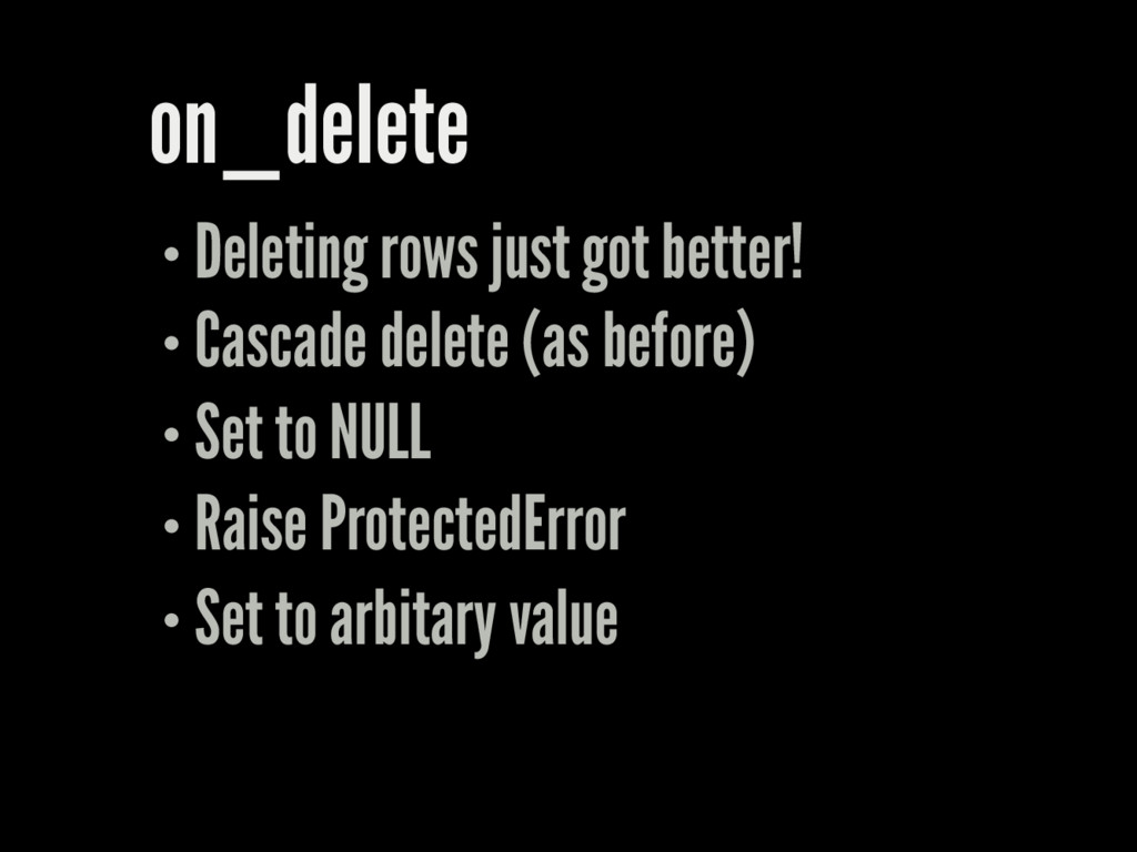 on_delete Deleting rows just got better! Cascad...
