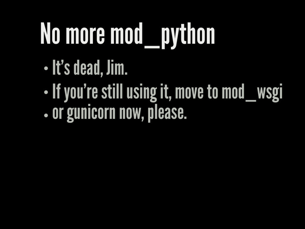 No more mod_python It's dead, Jim. If you're st...
