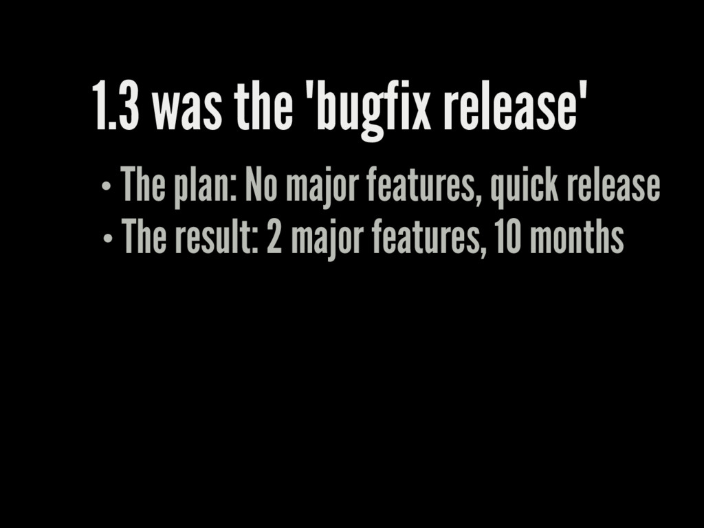 "1.3 was the ""bugfix release"" The plan: No major..."