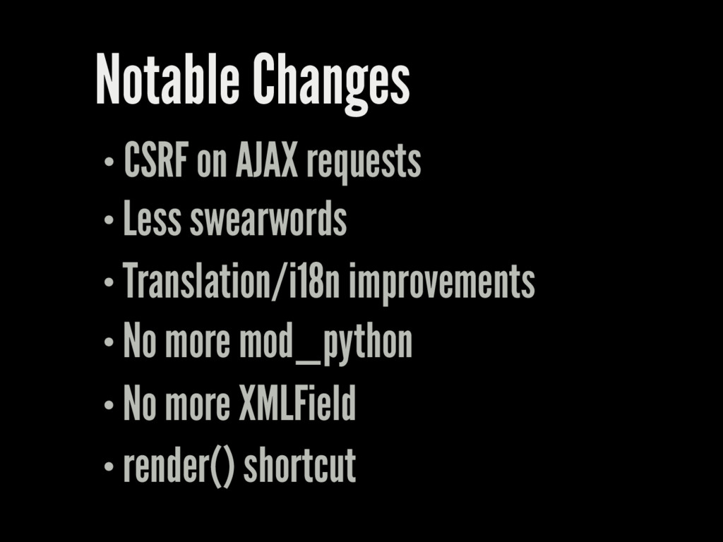 Notable Changes CSRF on AJAX requests Less swea...