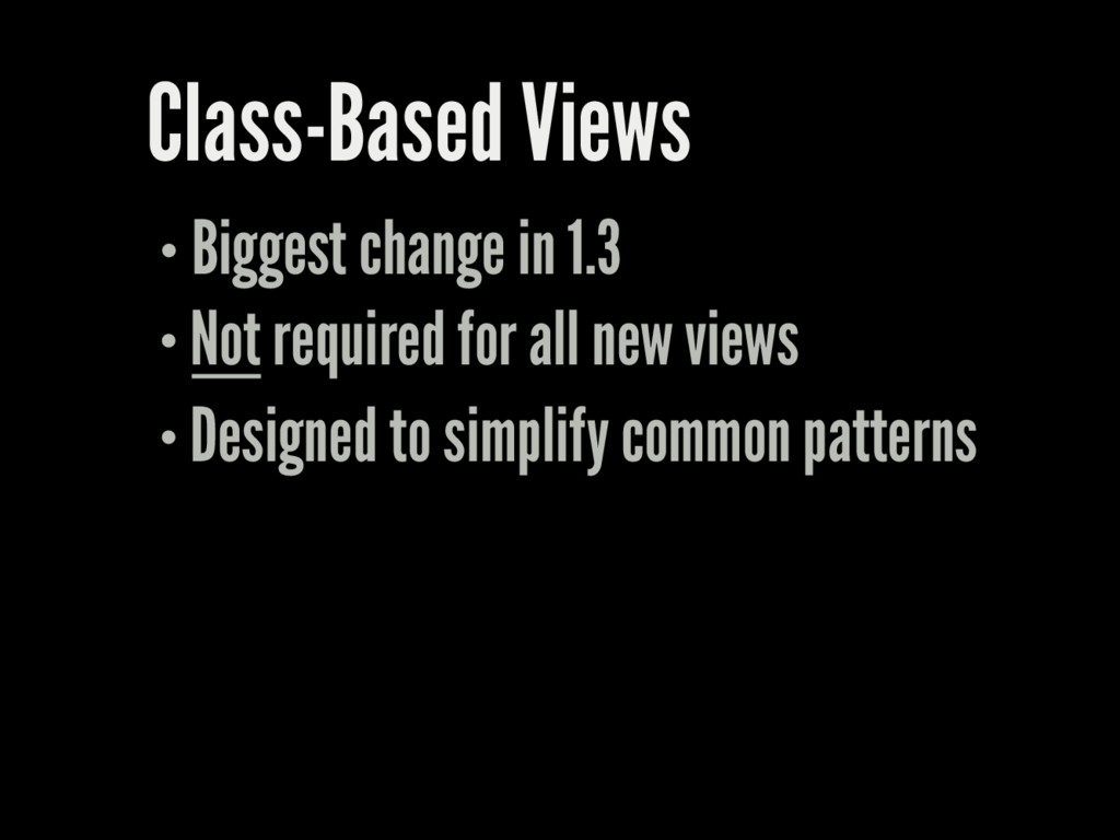 Class-Based Views Biggest change in 1.3 Not req...