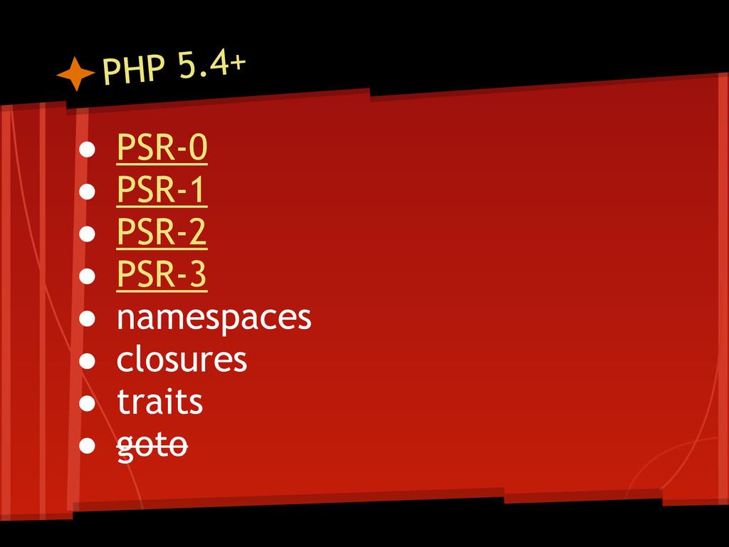 PHP 5.4+ ● PSR-0 ● PSR-1 ● PSR-2 ● PSR-3 ● name...