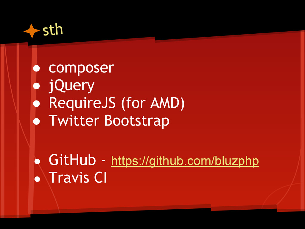 sth ● composer ● jQuery ● RequireJS (for AMD) ●...