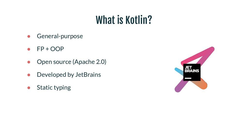 ● General-purpose ● FP + OOP ● Open source (Apa...