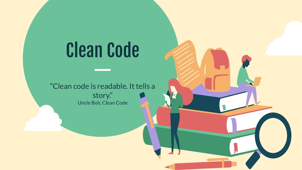 "Clean Code ""Clean code is readable. It tells a ..."