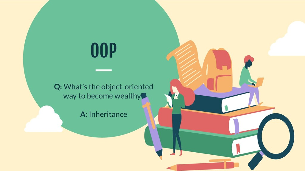 OOP Q: What's the object-oriented way to become...