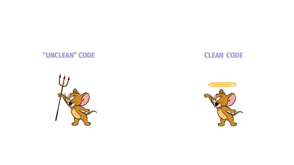 """""""UNCLEAN"""" CODE CLEAN CODE"""