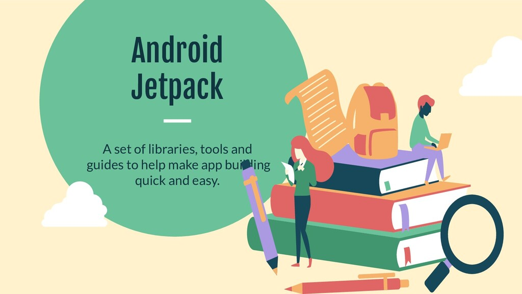 Android Jetpack A set of libraries, tools and g...