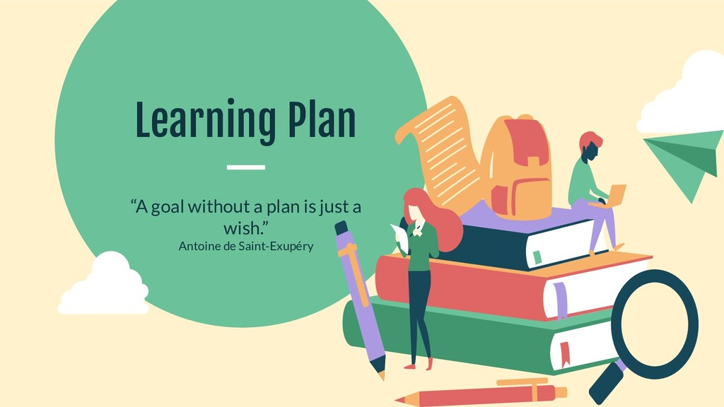 "Learning Plan ""A goal without a plan is just a ..."