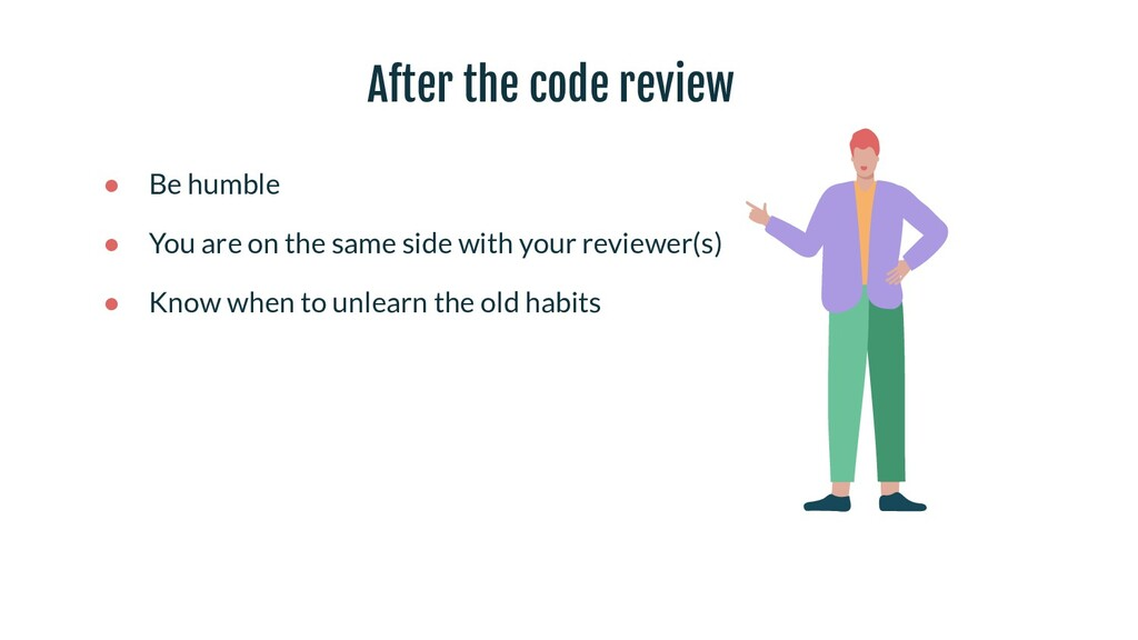 After the code review ● Be humble ● You are on ...