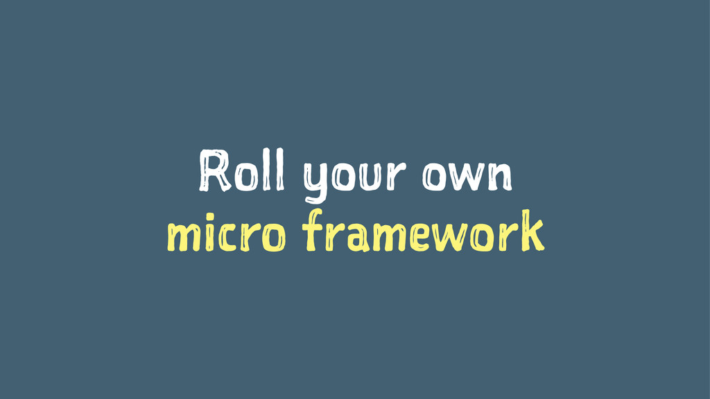 Roll your own micro framework