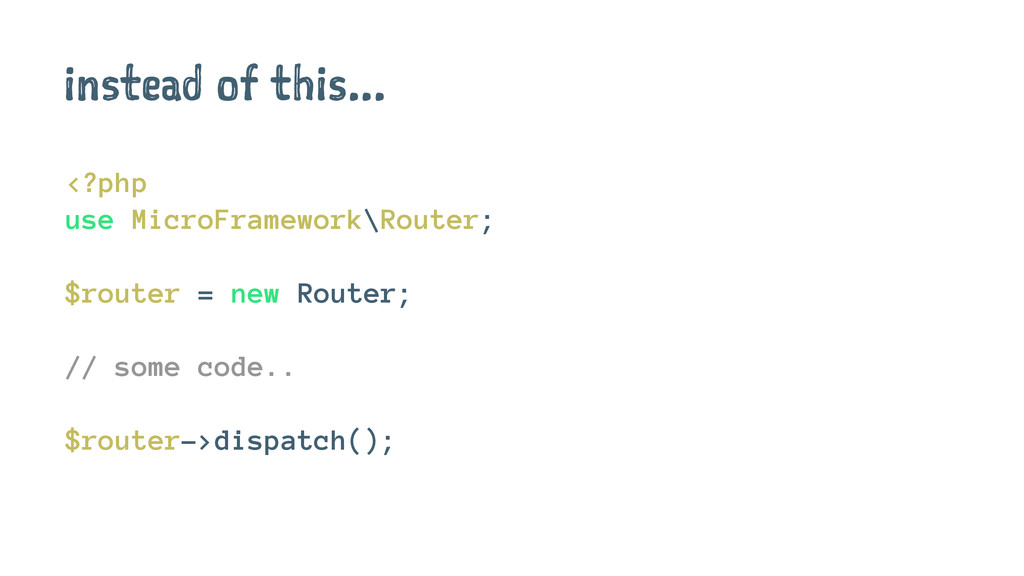 instead of this... <?php use MicroFramework\Rou...