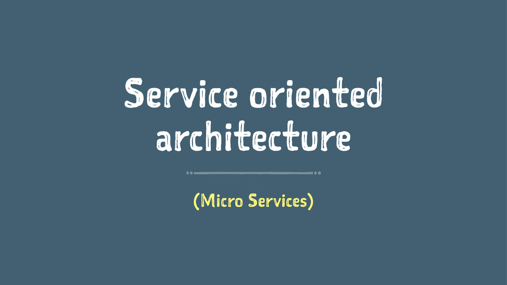 Service oriented architecture (Micro Services)