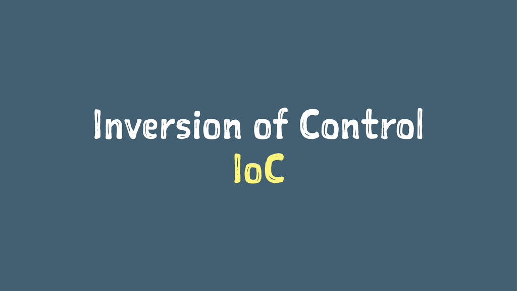 Inversion of Control IoC