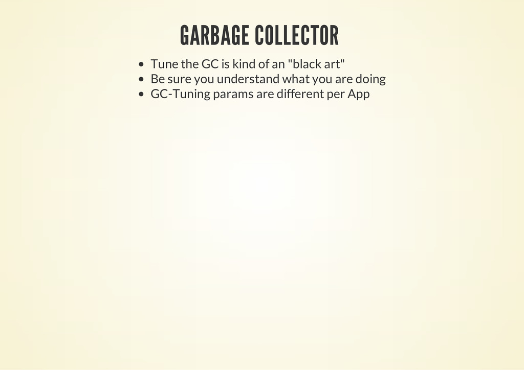"GARBAGE COLLECTOR Tune the GC is kind of an ""bl..."