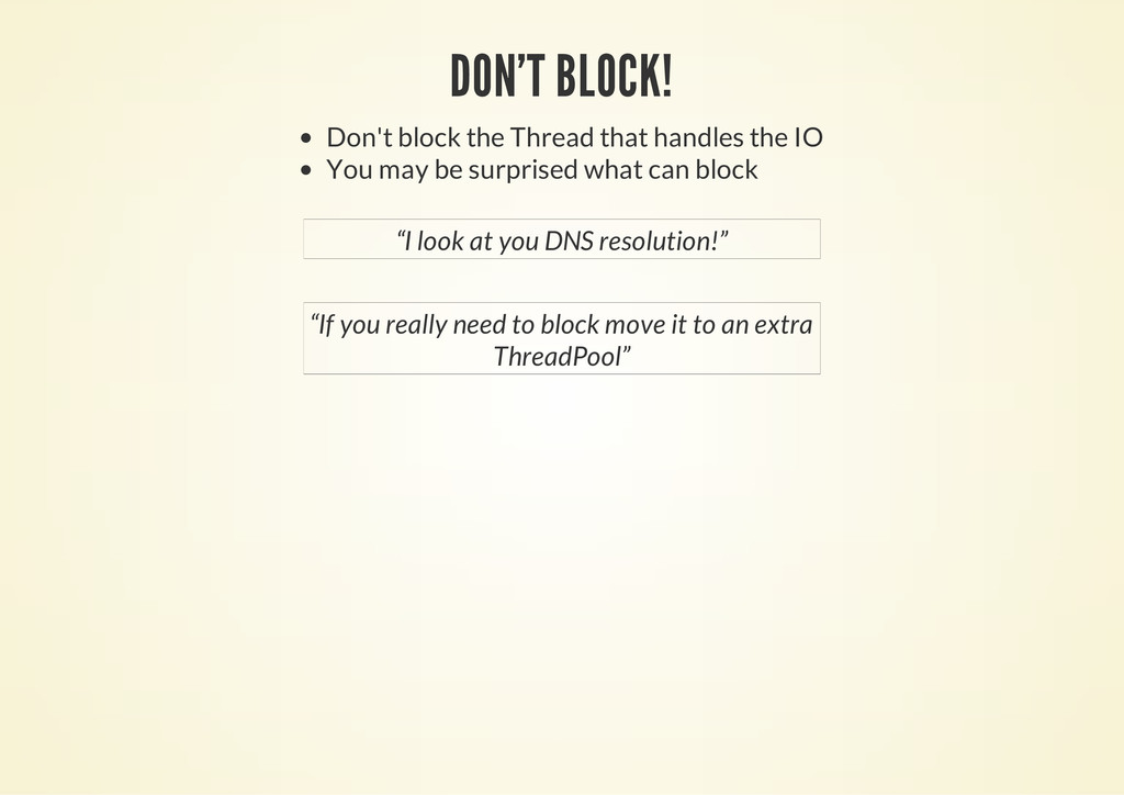 DON'T BLOCK! Don't block the Thread that handle...