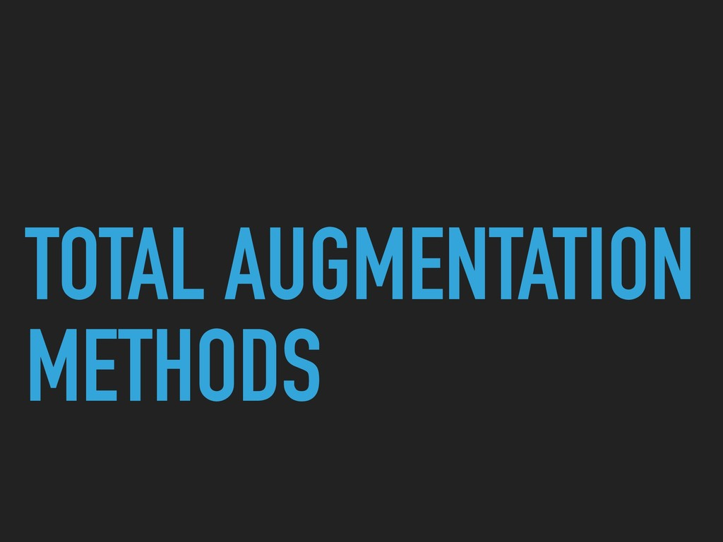 TOTAL AUGMENTATION METHODS