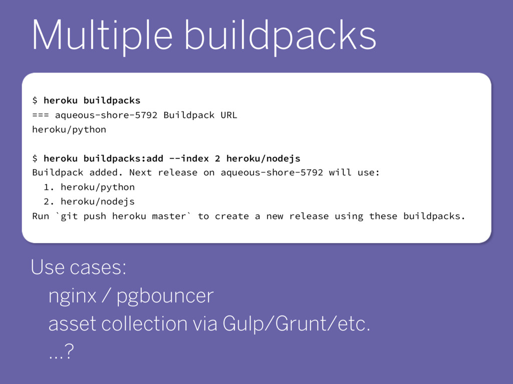 Multiple buildpacks Use cases: nginx / pgbounce...