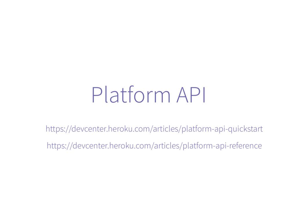 Platform API https://devcenter.heroku.com/artic...