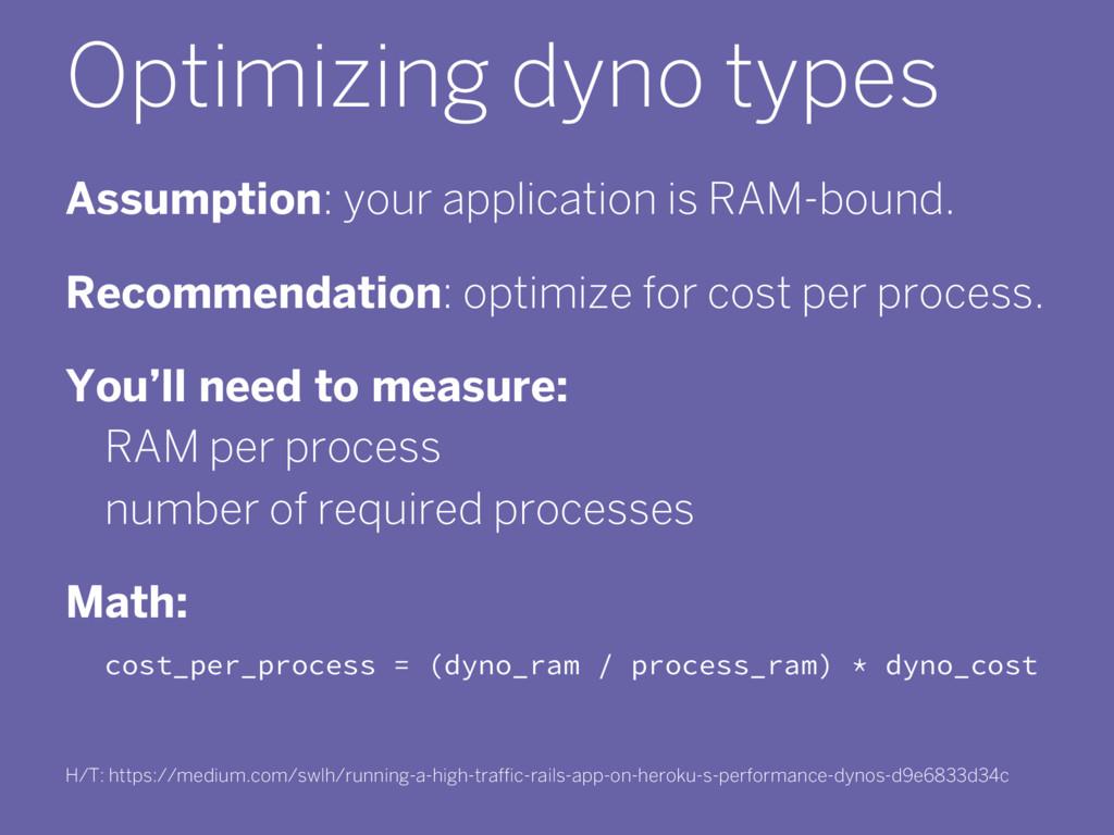 Optimizing dyno types Assumption: your applicat...