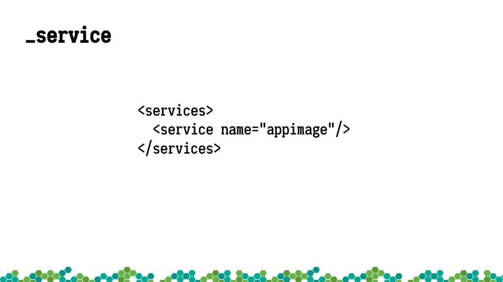 "_service <services> <service name=""appimage""/> ..."